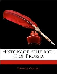 History Of Friedrich Ii Of Prussia - Thomas Carlyle