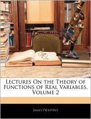 Lectures On The Theory Of Functions Of Real Variables, Volume 2 - James Pierpont