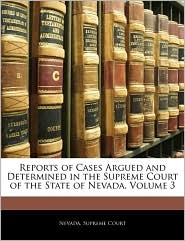 Reports Of Cases Argued And Determined In The Supreme Court Of The State Of Nevada, Volume 3 - Nevada. Supreme Court