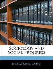 Sociology And Social Progress - Thomas Nixon Carver