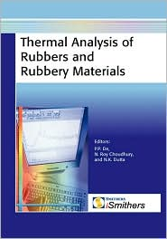 Thermal Analysis Of Rubbers And Rubbery Materials - Namita Roy Choudhury (Editor), Prajna P. De (Editor), Naba K. Dutta (Editor)