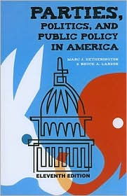 Parties, Politics, and Public Policy in America, 11th Edition - Bruce Larson