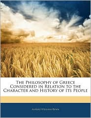 The Philosophy Of Greece Considered In Relation To The Character And History Of Its People - Alfred William Benn