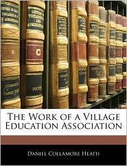 The Work Of A Village Education Association - Daniel Collamore Heath