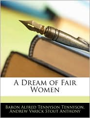 A Dream Of Fair Women - Alfred Lord Tennyson, Andrew Varick Stout Anthony