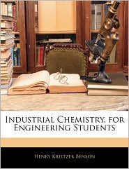 Industrial Chemistry, For Engineering Students - Henry Kreitzer Benson