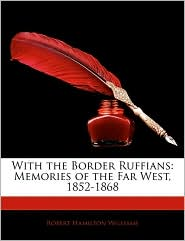 With the Border Ruffians: Memories of the Far West, 1852-1868