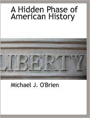 A Hidden Phase Of American History - Michael J. O'Brien
