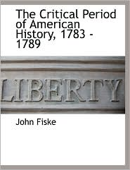 The Critical Period of American History, 1783 - 1789