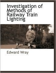 Investigation Of Methods Of Railway Train Lighting - Edward Wray