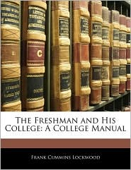 The Freshman And His College - Frank Cummins Lockwood