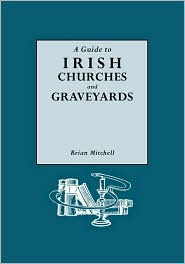 A Guide To Irish Churches And Graveyards - Brian Mitchell
