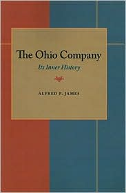 The Ohio Company: Its Inner History - Alfred Proctor James