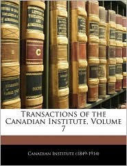 Transactions Of The Canadian Institute, Volume 7 - Canadian Institute (1849-1914)