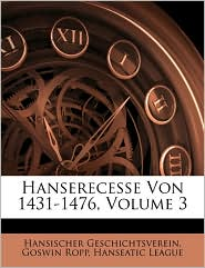 Hanserecesse Von 1431-1476, Volume 3 - Hansischer Geschichtsverein, Goswin Ropp, Created by League Hanseatic League