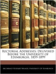 Rectorial Addresses - Archibald Stodart Walker, Created by Of Edinburgh University of Edinburgh