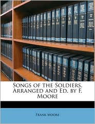 Songs of the Soldiers, Arranged and Ed. by F. Moore - Frank Moore