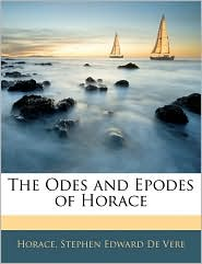 The Odes And Epodes Of Horace - Horace, Stephen Edward De Vere