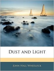 Dust And Light - John Hall Wheelock