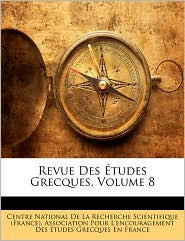 Revue Des Etudes Grecques, Volume 8 - Centre National De La Recherche Scientif, Created by Association Pour L'Encouragement Des T.