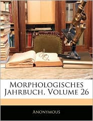Morphologisches Jahrbuch, Volume 26 - Anonymous