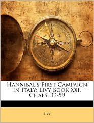 Hannibal's First Campaign In Italy - Livy