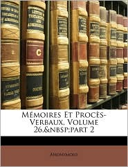 Memoires Et Proces-Verbaux, Volume 26,&Nbsp;Part 2 - Anonymous