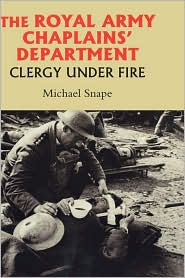 The Royal Army Chaplains' Department, 1796-1953: Clergy under Fire - Michael Snape