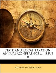 State and Local Taxation: Annual Conference ..., Issue 6