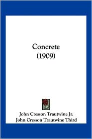 Concrete (1909) - John Cresson Trautwine Jr.