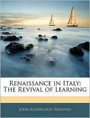 Renaissance In Italy - John Addington Symonds