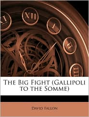 The Big Fight (Gallipoli to the Somme - David Fallon