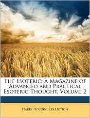 The Esoteric: A Magazine of Advanced and Practical Esoteric Thought, Volume 2 - Harry Houdini Collection