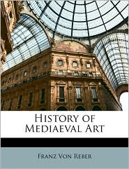 History of Mediaeval Art - Franz Von Reber