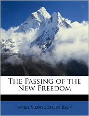 The Passing of the New Freedom - James Montgomery Beck