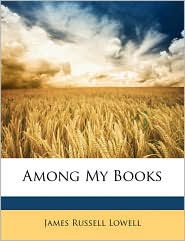 Among My Books - James Russell Lowell