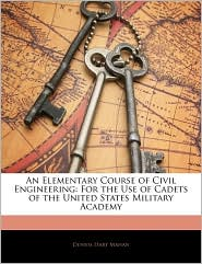 An Elementary Course Of Civil Engineering - Dennis Hart Mahan