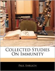 Collected Studies On Immunity - Paul Ehrlich