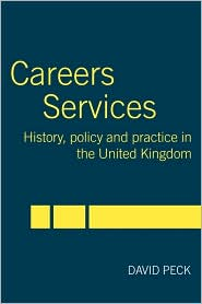 Careers Services: History, Policy and Practice in The United Kingdom - David Peck