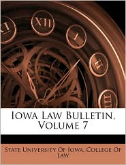 Iowa Law Bulletin, Volume 7 - Created by State University of Iowa College of Law