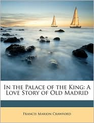 In the Palace of the King: A Love Story of Old Madrid - Francis Marion Crawford