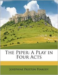 The Piper: A Play in Four Acts - Josephine Preston Peabody