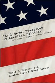 The Liberal Tradition in American Politics: Reassessing the Legacy of American Liberalism - David F. Ericson (Editor), Louisa Bertch Green (Editor)