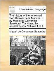 The history of the renowned Don Quixote de la Mancha. . by Miguel de Cervantes Saavedra. Translated by several hands. Volume 1 of 4 - Miguel de Cervantes Saavedra