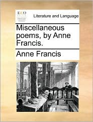 Miscellaneous poems, by Anne Francis. - Anne Francis