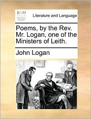 Poems, by the Rev. Mr. Logan, one of the Ministers of Leith. - John Logan