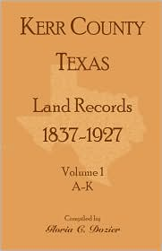 Kerr County, Texas Land Records, 1837-1927 - Gloria C. Dozier