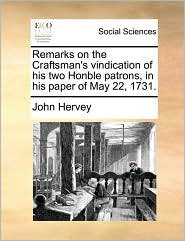 Remarks on the Craftsman's vindication of his two Honble patrons, in his paper of May 22, 1731. - John Hervey