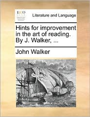 Hints for Improvement in the Art of Reading. by J. Walker, ...