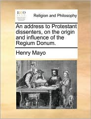 An address to Protestant dissenters, on the origin and influence of the Regium Donum.